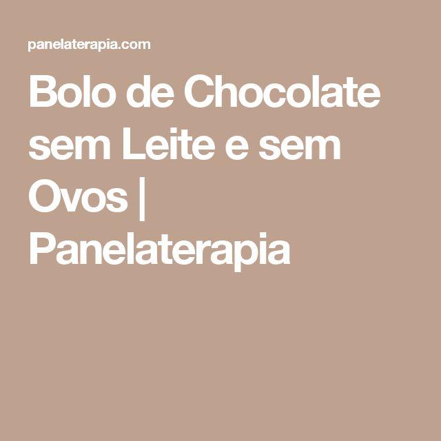 Bolo de Chocolate sem Leite e sem Ovos      Panelaterapia