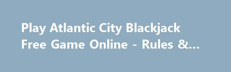 Play Atlantic City Blackjack Free Game Online - Rules & Strategy http://imoneyslots.com/atlantic-city-blackjack-cash-card-game-online-fun-play.html  Do you prefer classical Blackjack? Try chances at his newcomer Atlantic City Blackjack online card game where the rules are simple, strategy is apprehensive and odds are minimal