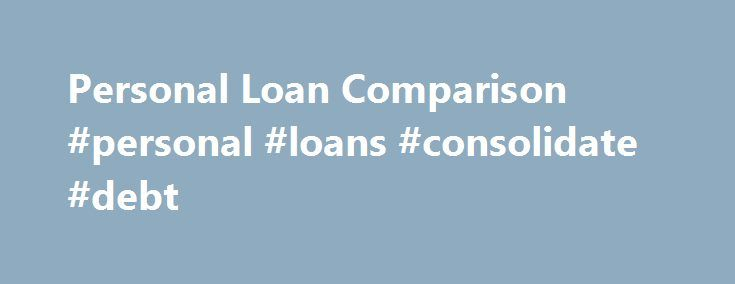 Personal Loan Comparison #personal #loans #consolidate #debt http://uganda.remmont.com/personal-loan-comparison-personal-loans-consolidate-debt/  # Compare some of the Best Personal loans Welcome to RateCity's Personal Loans section Australians from all walks of life can sometimes need a financial helping hand. Whether it s paying for education, starting a business, or splurging on a dream wedding, holiday or car, a little help from a personal loan can sometimes be just what an Australian…