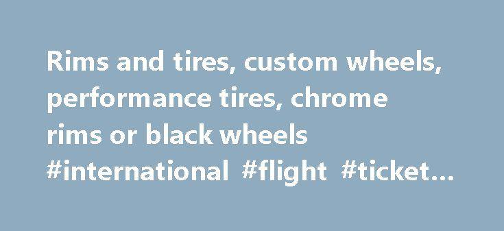 Rims and tires, custom wheels, performance tires, chrome rims or black wheels #international #flight #ticket #price http://cheap.remmont.com/rims-and-tires-custom-wheels-performance-tires-chrome-rims-or-black-wheels-international-flight-ticket-price/  #cheap rims and tires # RimsDealer.com: Rims, custom wheels, rims and tires packages, cheap rims and performance tires. Call Custom Wheels Experts Near You: (Hablamos espa ol! Falamos Portugu s!). Phone Hours (EST) MONDAY to FRIDAY: 9am – 8pm…