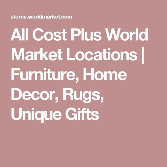 All Cost Plus World Market Locations | Furniture, Home Decor, Rugs, Unique Gifts