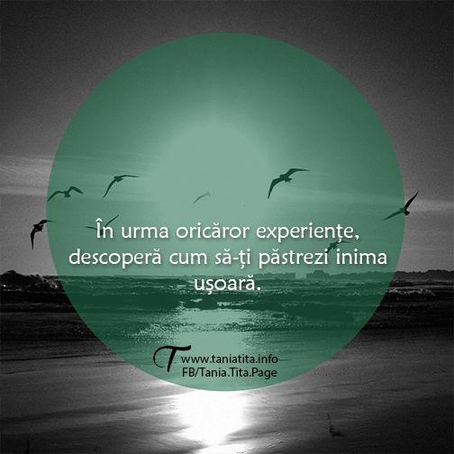 In urma oricaror experiente, descopera cum sa-ti pastrezi inima usoara. http://taniatita.info/newsletter - Tania Tita