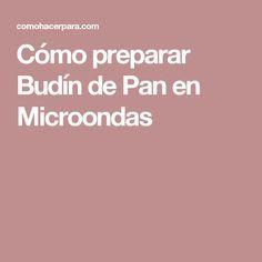 Cómo preparar Budín de Pan en Microondas