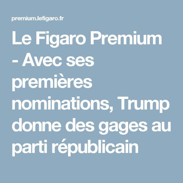 Le Figaro Premium - Avec ses premières nominations, Trump donne des gages au parti républicain