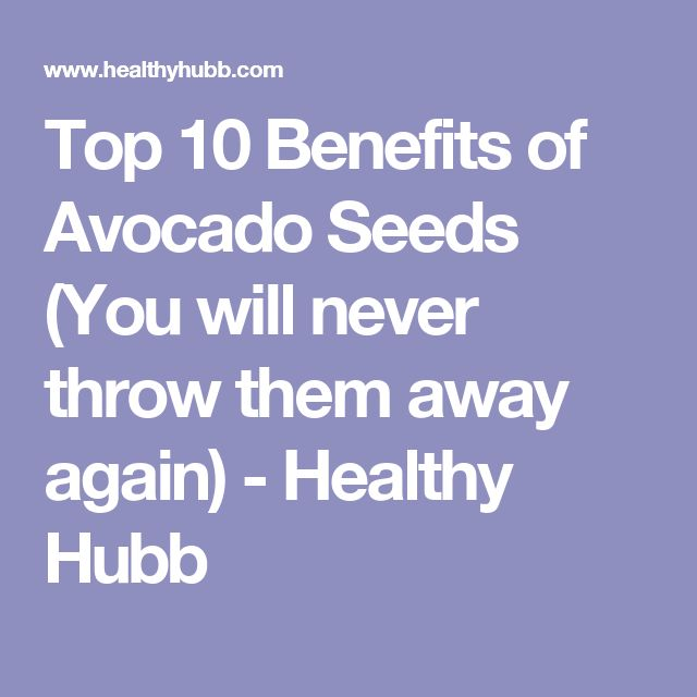 Top 10 Benefits of Avocado Seeds (You will never throw them away again) - Healthy Hubb