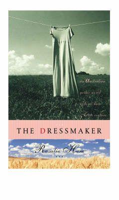 The Dressmaker - Rosalie Ham   (Australian Small Town Novel) Jayne - Debbie - Alice Feb 16 - 4 out of 5
