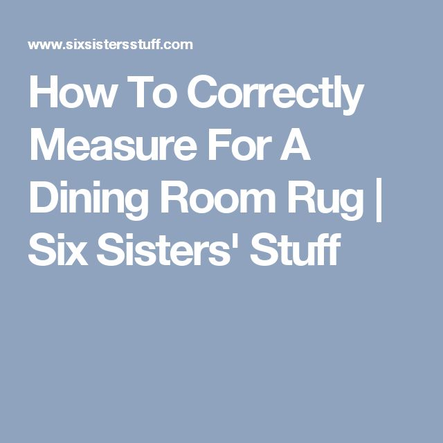 How To Correctly Measure For A Dining Room Rug | Six Sisters' Stuff