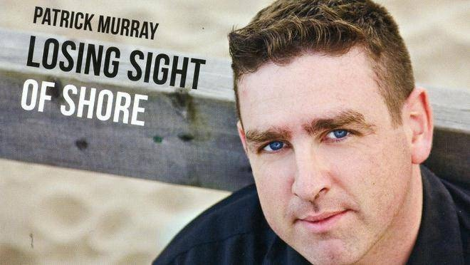 Patrick Murray Losing Sight of Shore. (CONTRIBUTED)