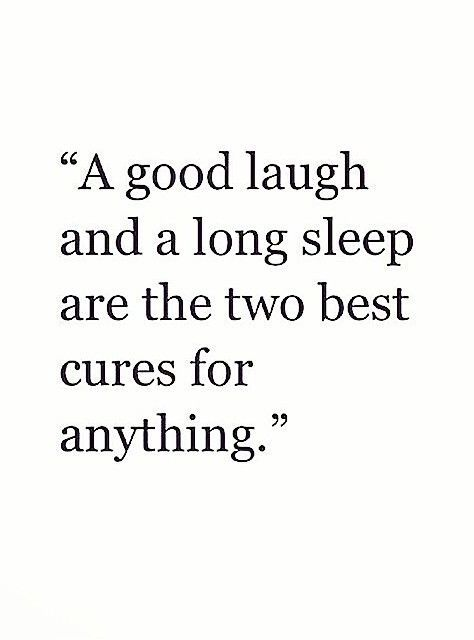 Amen!! A good laugh and a long sleep are the two best cures for anything.