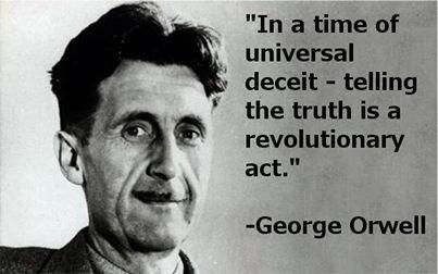 """""""嘘がまかり通った時代では、真実を語る事は革命的な行動である。""""                                  -ジョージ・オーウェル"""