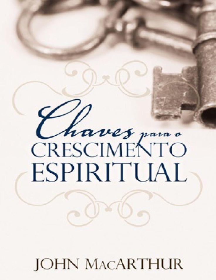 Chaves para o crescimento espiritual john macarthur jr