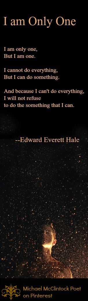 I am Only One by Edward Everett Hale, poet / philosopher (born 1822).