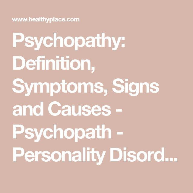 Psychopathy: Definition, Symptoms, Signs and Causes - Psychopath - Personality Disorders | HealthyPlace