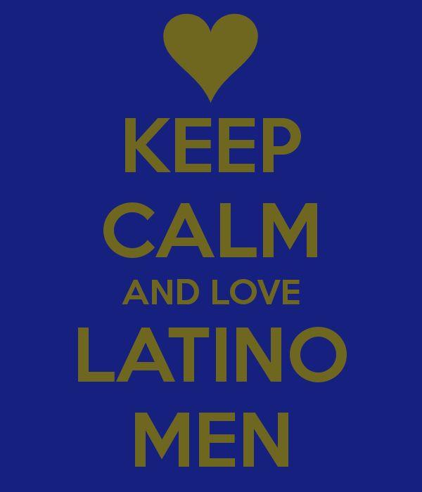KEEP CALM AND LOVE LATINO MEN