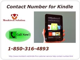 http://slideonline.com/presentation/272596-why-do-we-need-to-telephone-at-amazon-kindle-fire-helpline-number-1-850-316-4893 Why do we need to telephone at Amazon Kindle fire helpline number? @1-850-316-4893 There are several reasons to telephone at Amazon Kindle fire helpline number; a few of them are mentioned below: •	It is the toll-free telephone number and is globally accessible-across the nation and around the globe. •	To call upon on this number, won't cost you a single penny. •	It is…