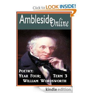 AmblesideOnline Poetry, Year 4, Term 3; William Wordsworth by William Wordsworth. $1.17. Publisher: AmblesideOnline (July 6, 2012). 85 pages. The AmblesideOnlne year 4, term 3 Poetry selections: William Wordsworth. Hyperlinked, activated table of contents for Kindle; the text of Tinturn Abbey included.                            Show more                               Show less