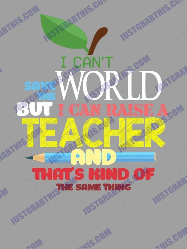I Can T Save The World But I Can Raise A Teacher And That S Kind Of The Same Thing Svg Files For Silhouette Files For Cricut Svg D Cricut Svg Teacher Quotes