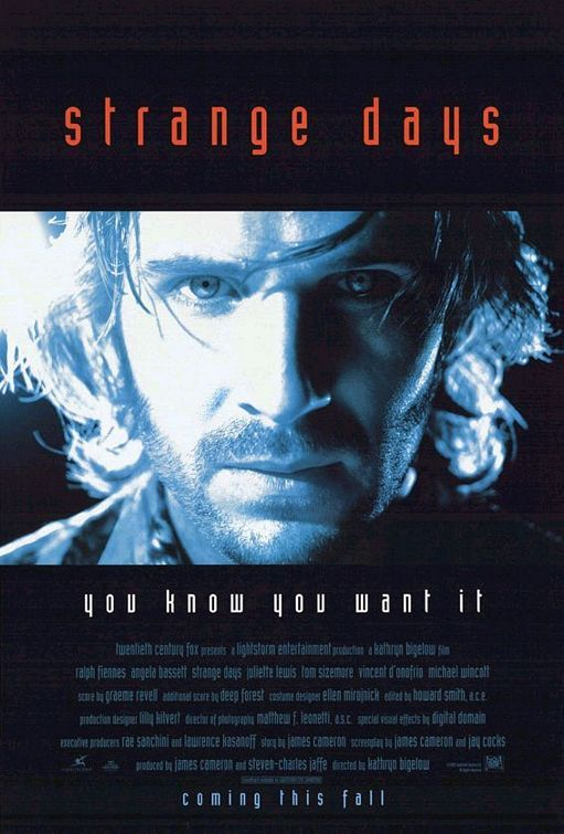 Strange Days.. was obsessed with this movie once upon a time.