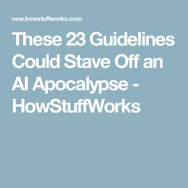 These 23 Guidelines Could Stave Off an AI Apocalypse - HowStuffWorks
