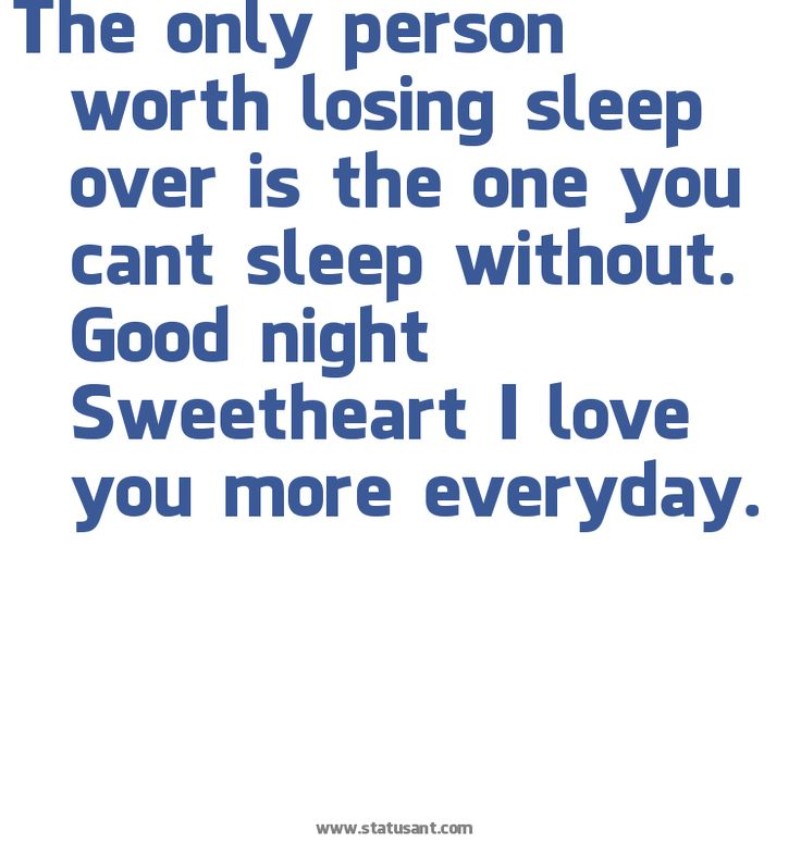 The only person worth losing sleep over is the one you cant sleep without. Good night Sweetheart I love you more everyday.  To My Anna <3