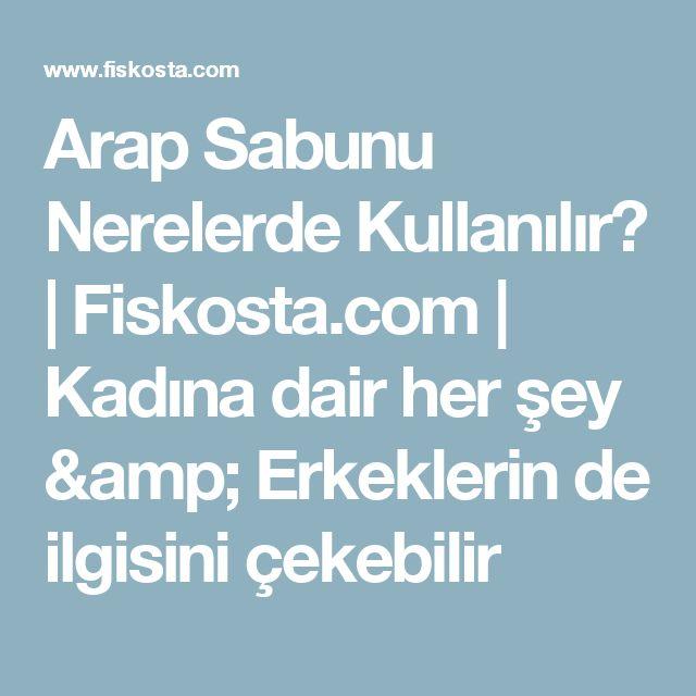 Arap Sabunu Nerelerde Kullanılır? | Fiskosta.com | Kadına dair her şey & Erkeklerin de ilgisini çekebilir