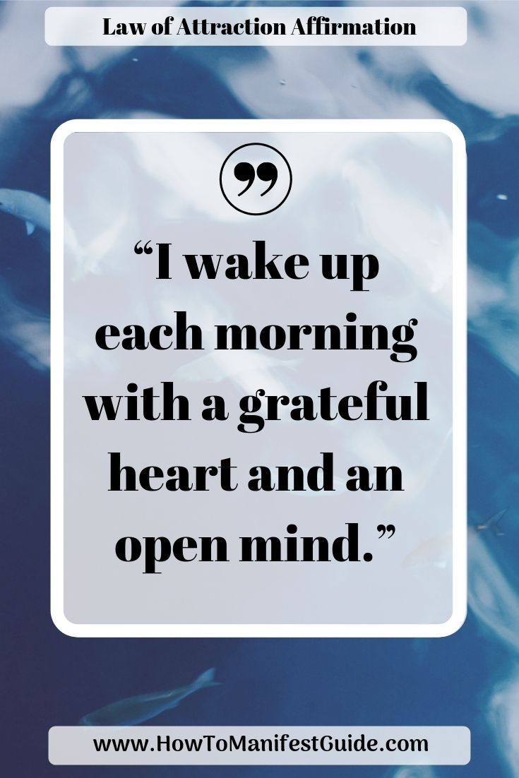 Law of Attraction Affirmation – I wake up each morning with a grateful heart and an open mind.