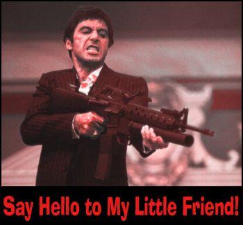 Tony Montana Quotes Tony Montana Scarface Say Hello To My Little