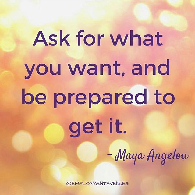Ask for what you want, and be prepared to get it - Maya Angelou    Just imagine what you might get if you just ask.  It's a bit scary and that's what holds us back a lot of the time because getting what you want means change and change is scary.    But, what would you ask for if you weren't scared?    #employmentavenues #holycrapitshappening #imdoingthisforme #iaskedandreceived #mayaangelouquotes #jobs #careerchange    #Regram via @employmentavenues