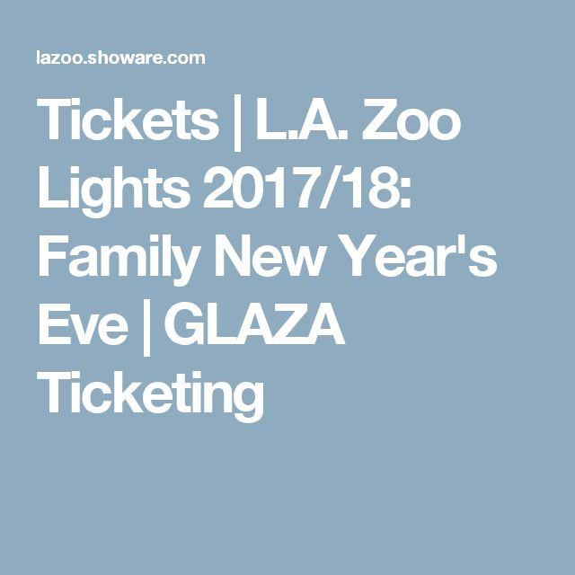 Tickets | L.A. Zoo Lights 2017/18: Family New Year's Eve | GLAZA Ticketing