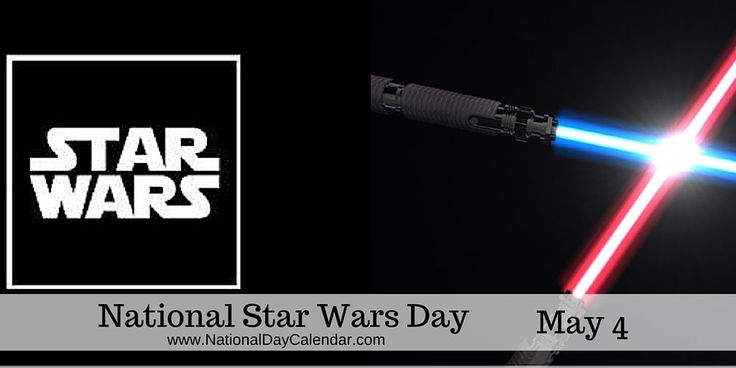 May 4, 2016 – NATIONAL STAR WARS DAY