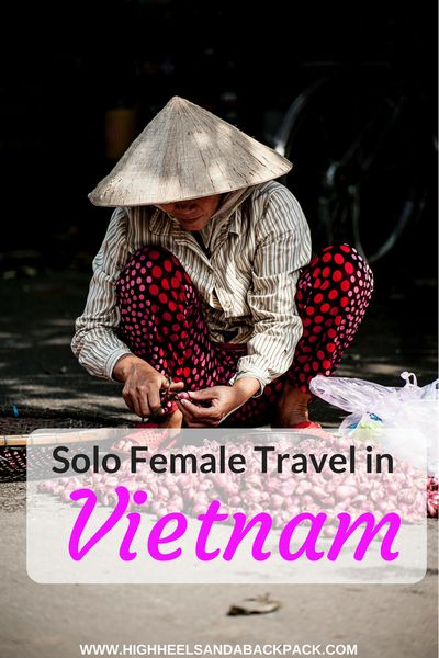 Solo Female Travel in Vietnam: A Comprehensive Guide. An experienced solo female traveller highlights things to consider and prepare before taking a trip to Vietnam.
