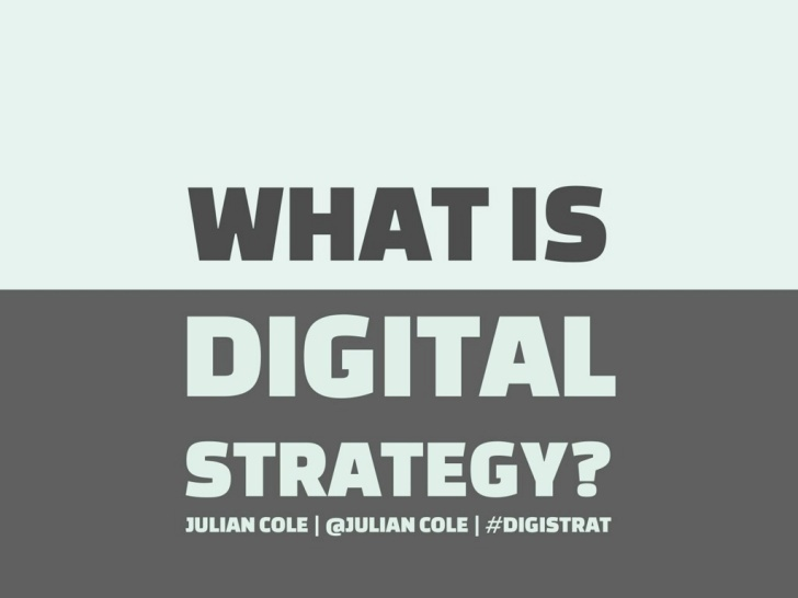 what-is-digital-strategy-by Julian Cole.  Start real good, ends abruptly but insightful.
