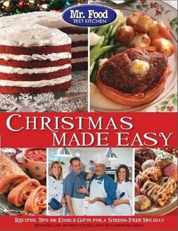 Mr. Food Test Kitchen Christmas Made Easy Recipes, Tips and Edible Gifts for a Stress-Free Holiday