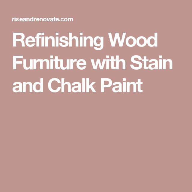 Refinishing Wood Furniture with Stain and Chalk Paint