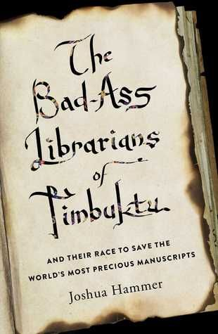How could I resist a book with this title? Even without the title, I would have been tempted by this book. The Bad-Ass Librarians of Timbuktu: And Their Race to Save the World's Most Precious…