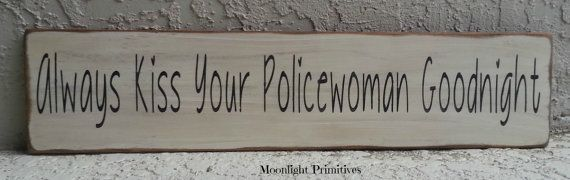 Always Kiss Your Policewoman Goodnight , Kiss, Police, Policeman, Law Enforcement, OOAK, Hand Painted, Handmade, Primitive, Wooden Signs on Etsy, $25.00