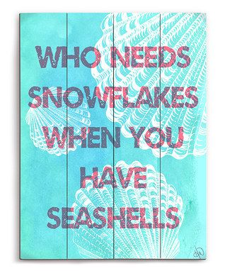 Blue 'Who Needs Snowflakes When You Have Seashells' Wall Sign