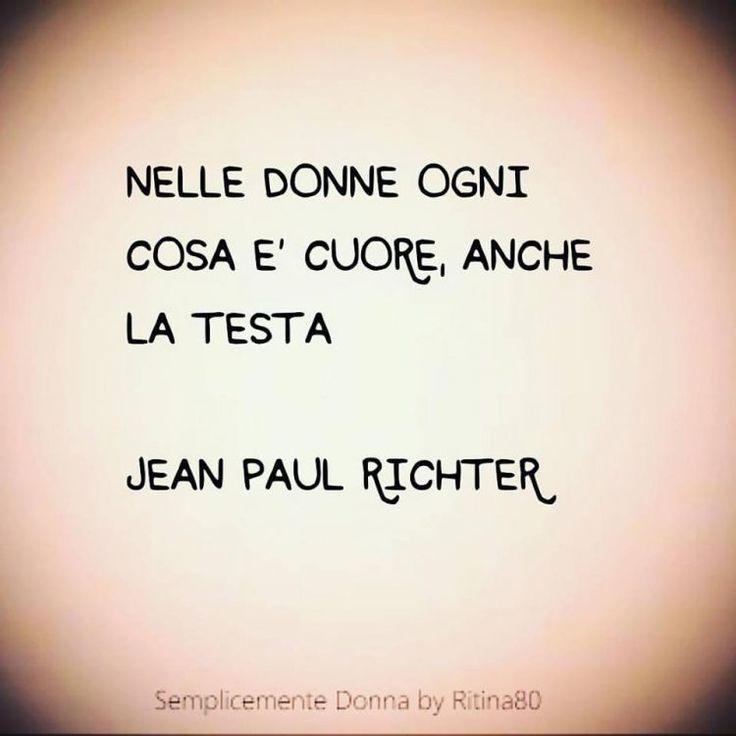 Nelle donne ogni cosa e' cuore, anche la testa. Jean Paul Richter