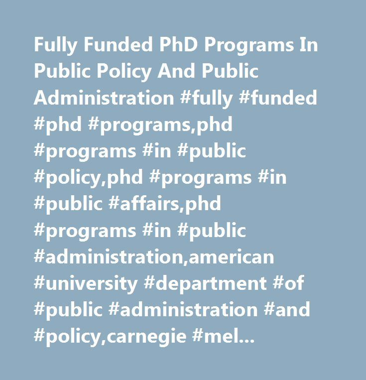Fully Funded PhD Programs In Public Policy And Public Administration #fully #funded #phd #programs,phd #programs #in #public #policy,phd #programs #in #public #affairs,phd #programs #in #public #administration,american #university #department #of #public #administration #and #policy,carnegie #mellon #university,heinz #college,georgia #state,andrew #young #school #of #policy #studies,princeton #university,woodrow #wilson #school #of #public #and #international #affairs,university #of…