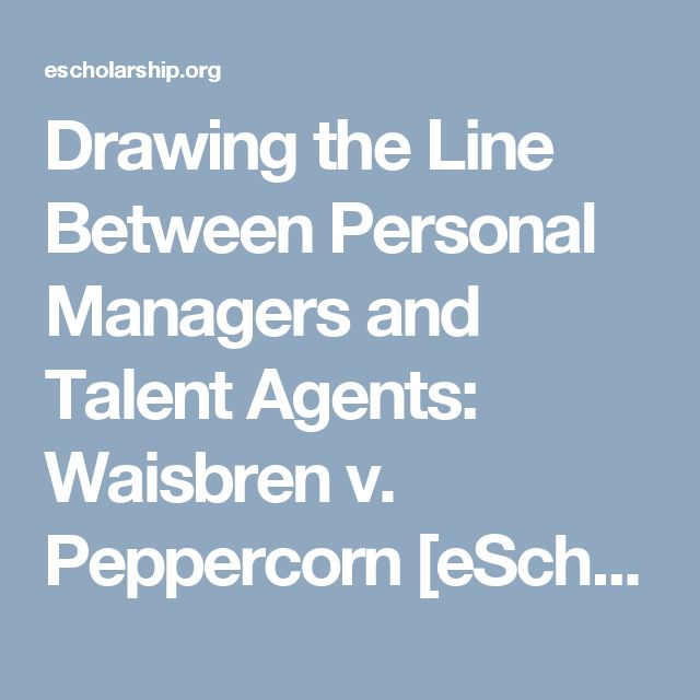 Drawing the Line Between Personal Managers and Talent Agents: Waisbren v. Peppercorn     [eScholarship]