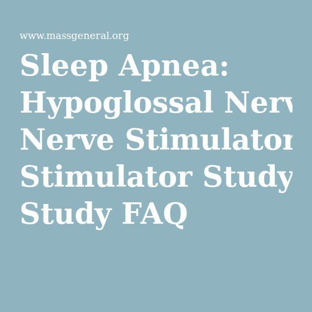Sleep Apnea: Hypoglossal Nerve Stimulator Study FAQ