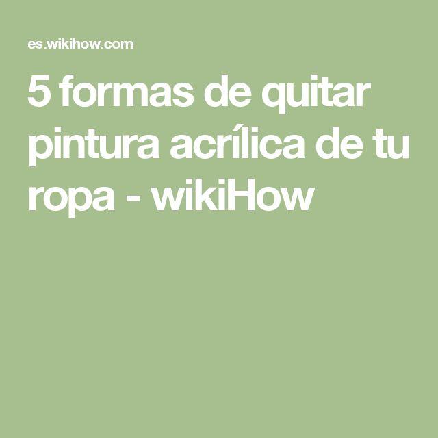 5 formas de quitar pintura acrílica de tu ropa - wikiHow