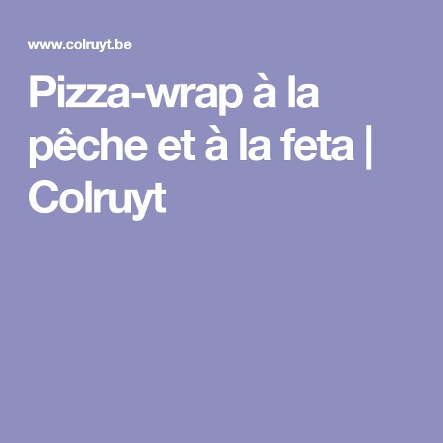 Pizza-wrap à la pêche et à la feta | Colruyt