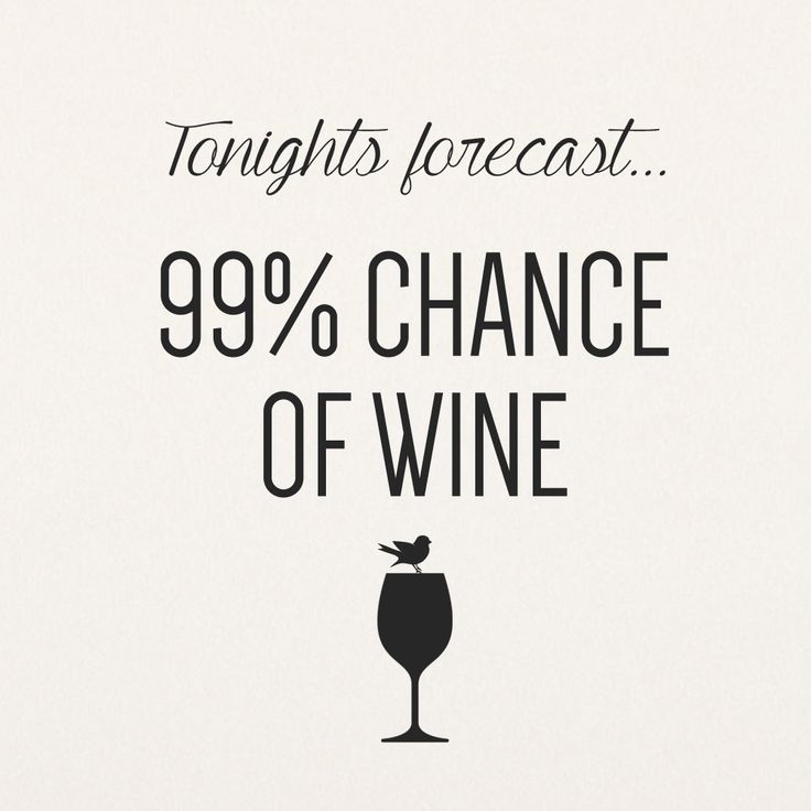 Quote - Tonight's forecast... 99% chance of wine.