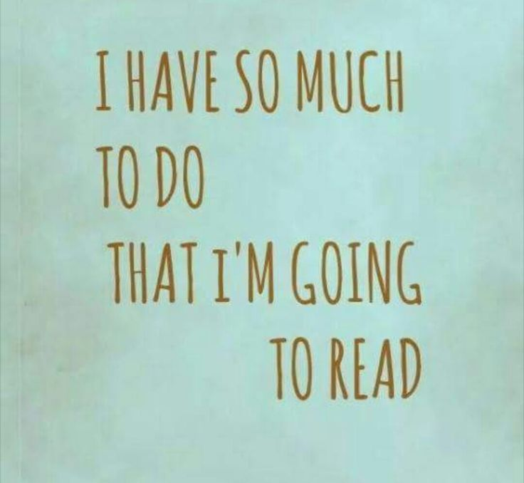 I have so much to do that I'm going to read
