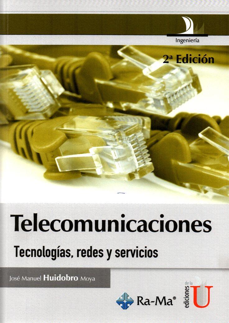 Telecomunicaciones: tecnologias, redes y servicios/ José Manuel Huidobro Moya.(Ediciones de la U, 2015.) / TK 5101 H89