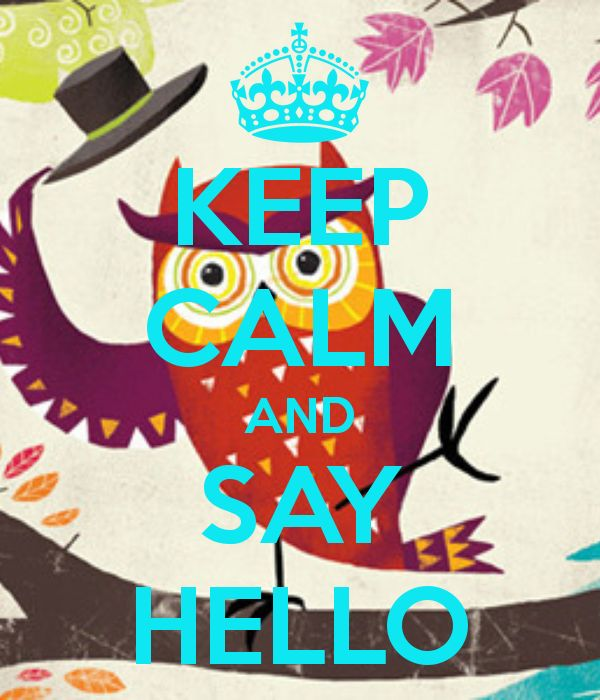 KEEP CALM AND SAY HELLO - KEEP CALM AND CARRY ON Image Generator - brought to you by the Ministry of Information