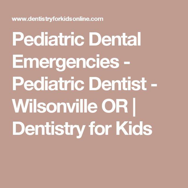 Pediatric Dental Emergencies - Pediatric Dentist - Wilsonville OR   Dentistry for Kids