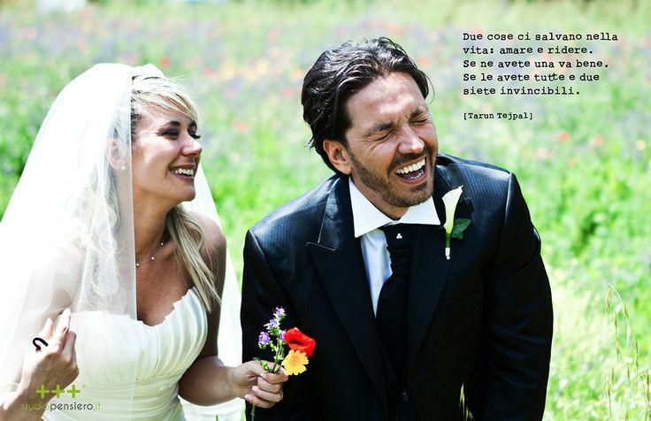 Due cose ci salvano nella vita: amare e ridere. Se ne avete una va bene. Se le avete tutte e due siete invincibili.  (Tarun Tejpal)  SMILE www.studiopensiero.it