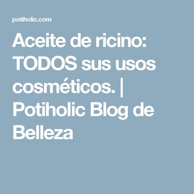 Aceite de ricino: TODOS sus usos cosméticos. | Potiholic Blog de Belleza